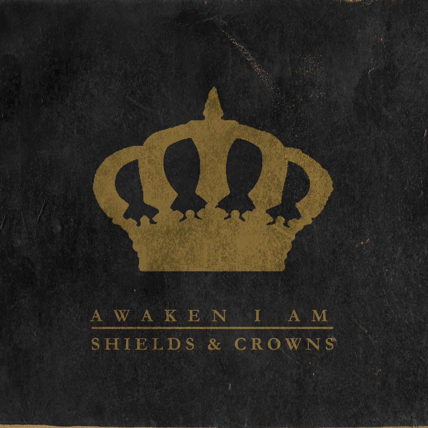Awaken I Am - Shields & Crowns (2015)