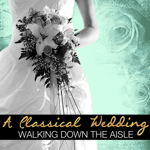 A Classical Wedding: Walking Down The Aisle