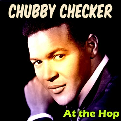 Chubby checker at the hop