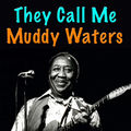 Muddy Waters They Call Me Muddy Waters