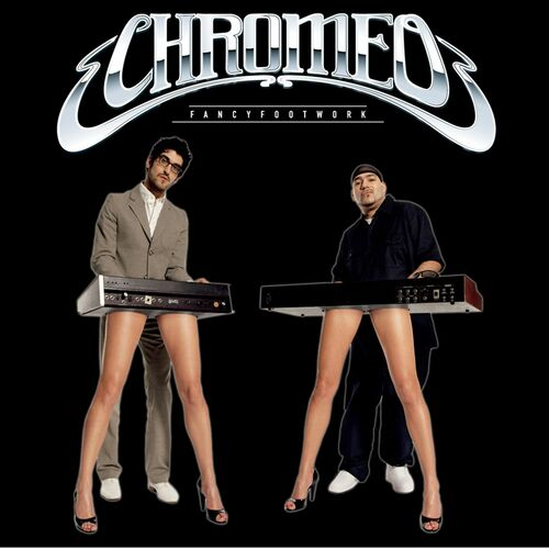 Chromeo - Fancy Footwork: Deluxe Edition