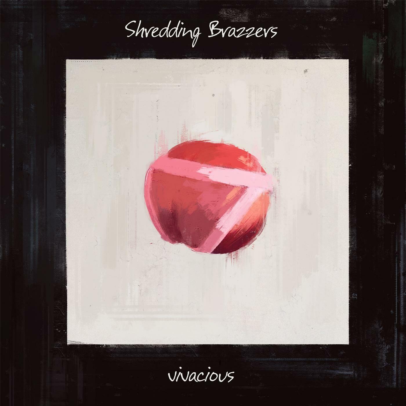 Shredding Brazzers - Vivacious [single] (2016)