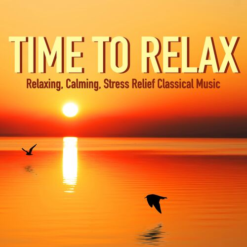 Time to Relax - Relaxing, Calming, Stress Relief Classical ...  Time to Relax -...