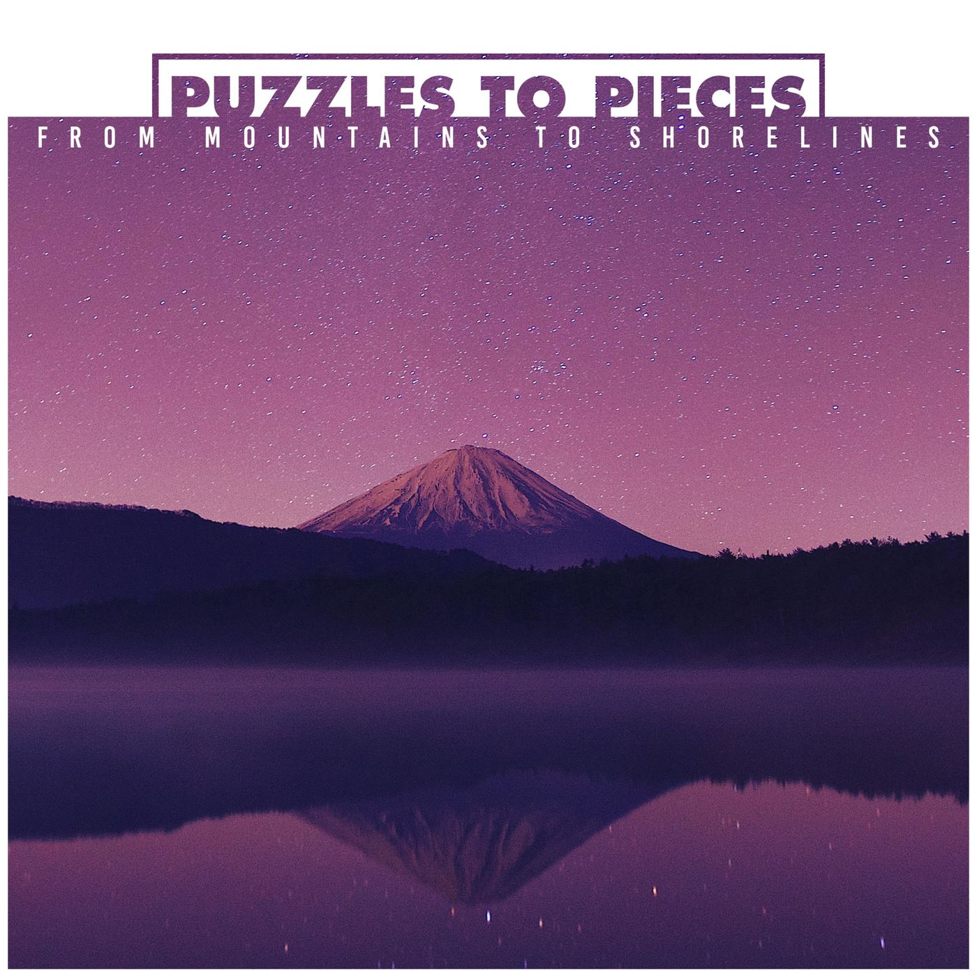 Puzzles to Pieces - From Mountains to Shorelines [EP] (2016)