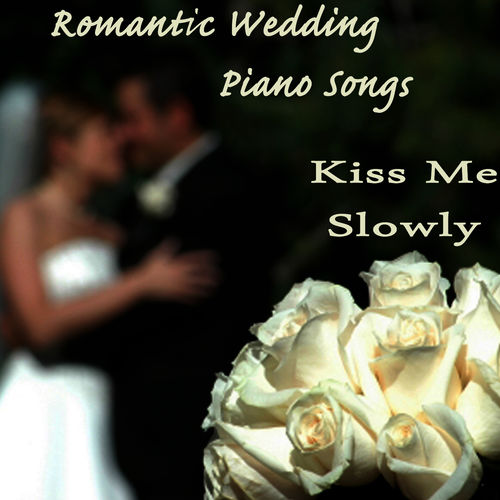Kiss Me Slowly: Romantic Wedding Piano Songs