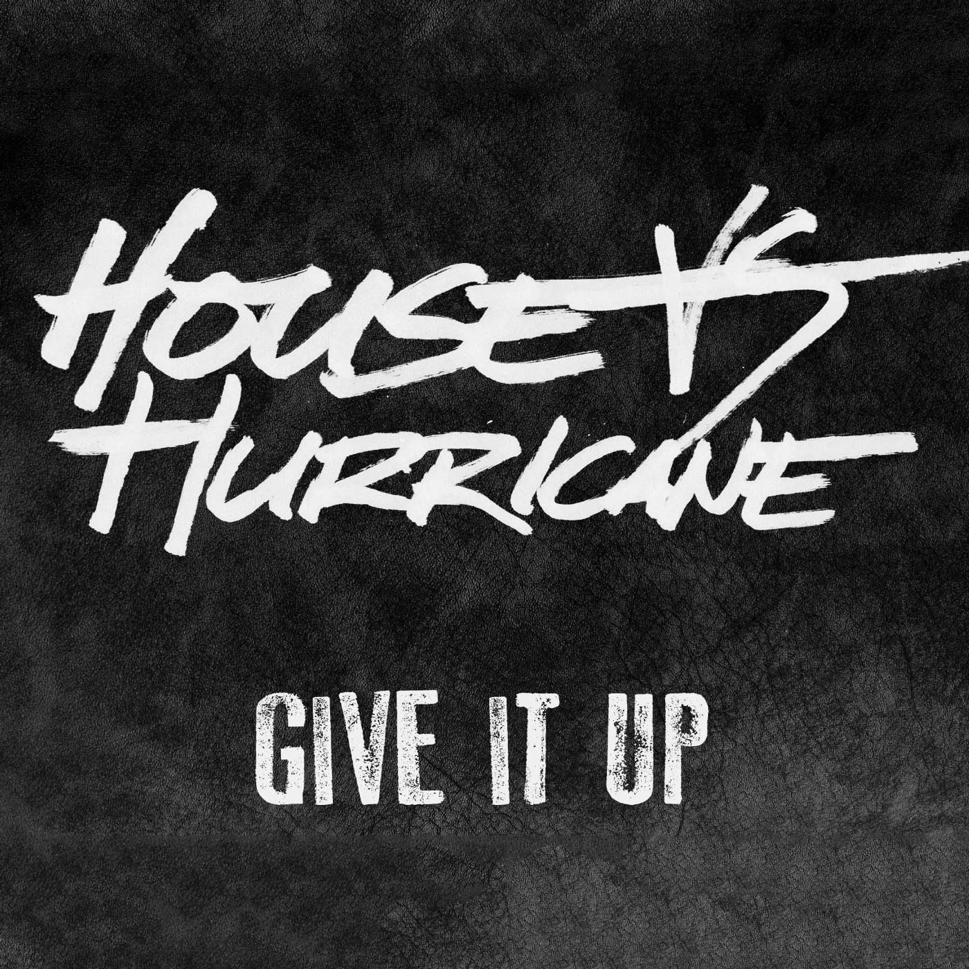 House Vs. Hurricane - Give It Up [single] (2017)