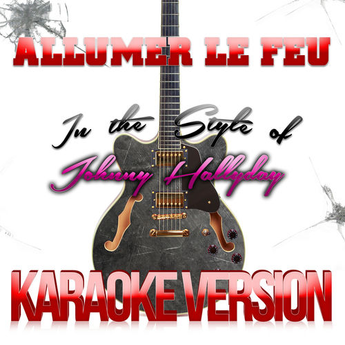 allumer le feu in the style of johnny hallyday karaoke version single karaoke ameritz. Black Bedroom Furniture Sets. Home Design Ideas