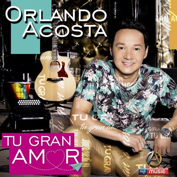 Orlando Acosta - Tu Gran Amor - Single (2016) [MP3 @320 Kbps]