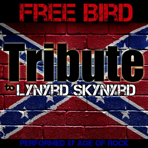 age of rock free bird tribute to lynyrd skynyrd music streaming listen on deezer. Black Bedroom Furniture Sets. Home Design Ideas