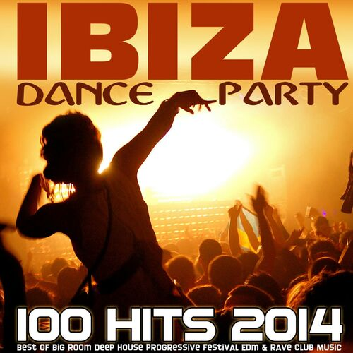 Ibiza dance party 100 hits 2014 best of big room deep for Deep house rave