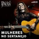Mulheres no Sertanejo por Paula Fernandes