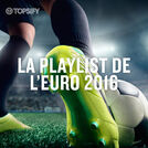 LA PLAYLIST DE L\'EURO 2016